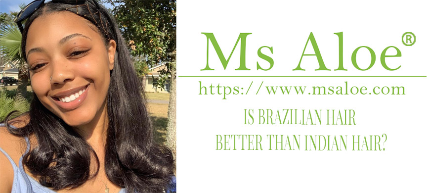 IS BRAZILIAN HAIR BETTER THAN INDIAN HAIR