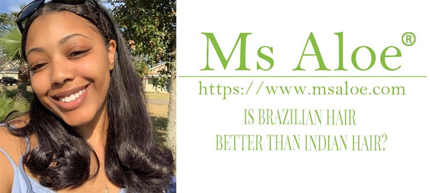 IS BRAZILIAN HAIR BETTER THAN INDIAN HAIR