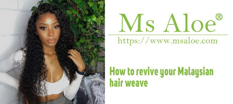 How to revive your Malaysian hair weave